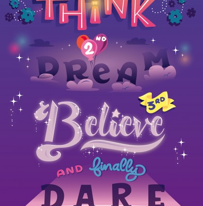 Think, dream, believe and finally dare !